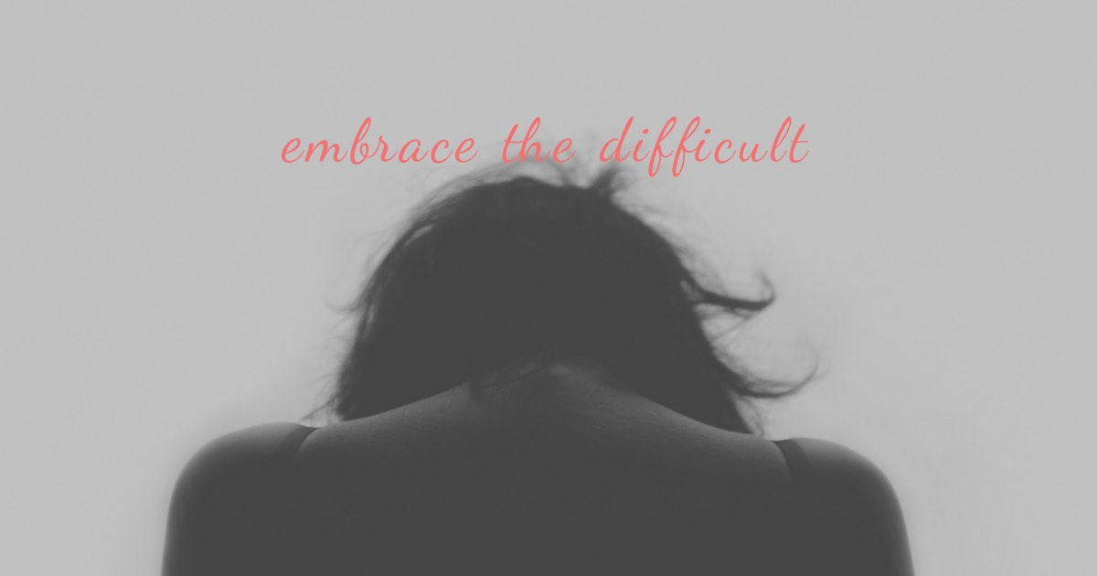 Embrace difficult